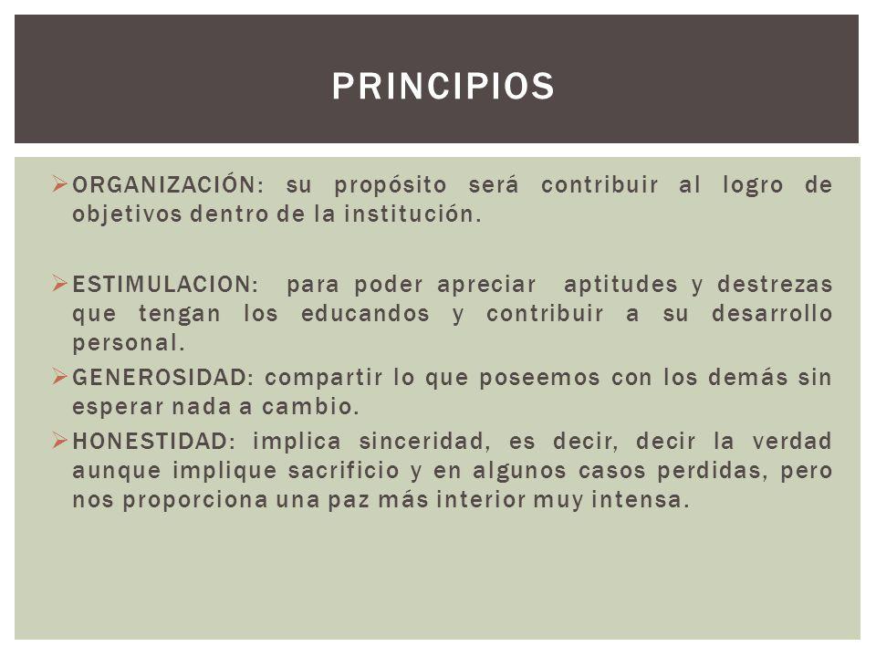 ORGANIZACIÓN: su propósito será contribuir al logro de objetivos dentro de la institución. ESTIMULACION: para poder apreciar aptitudes y destrezas que