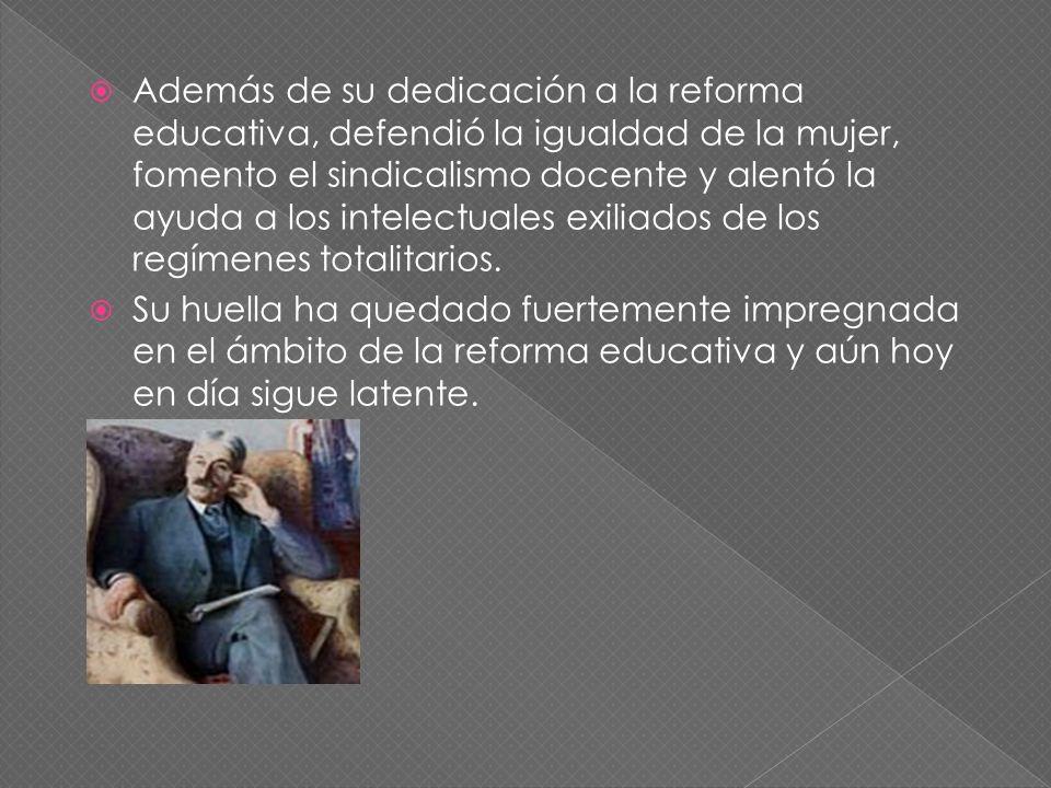 Además de su dedicación a la reforma educativa, defendió la igualdad de la mujer, fomento el sindicalismo docente y alentó la ayuda a los intelectuale