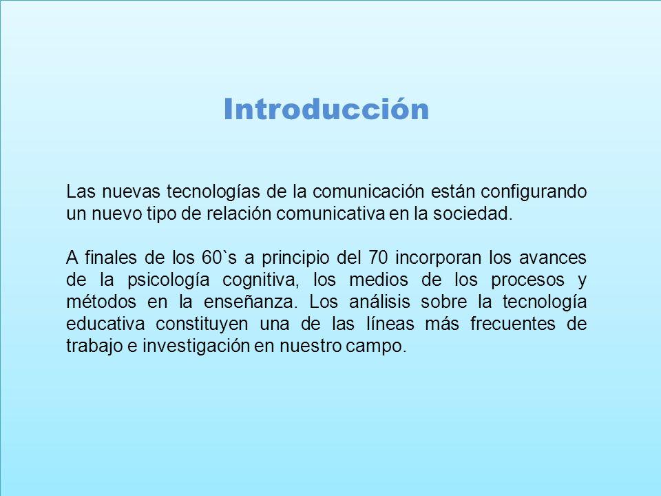 Introducción Las nuevas tecnologías de la comunicación están configurando un nuevo tipo de relación comunicativa en la sociedad. A finales de los 60`s
