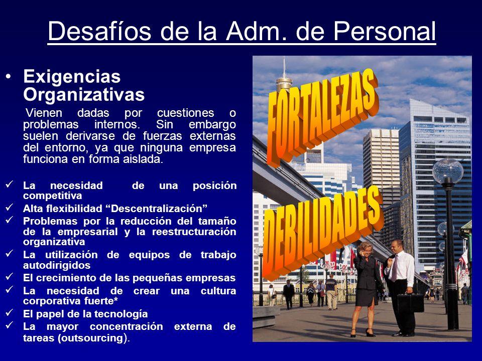 Desafíos de la Adm. de Personal Exigencias Organizativas Vienen dadas por cuestiones o problemas internos. Sin embargo suelen derivarse de fuerzas ext
