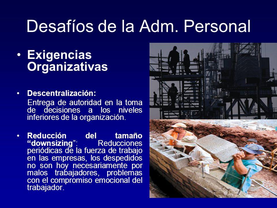 Desafíos de la Adm. Personal Exigencias Organizativas Descentralización: Entrega de autoridad en la toma de decisiones a los niveles inferiores de la