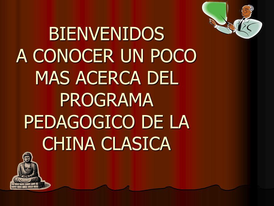 BIENVENIDOS A CONOCER UN POCO MAS ACERCA DEL PROGRAMA PEDAGOGICO DE LA CHINA CLASICA