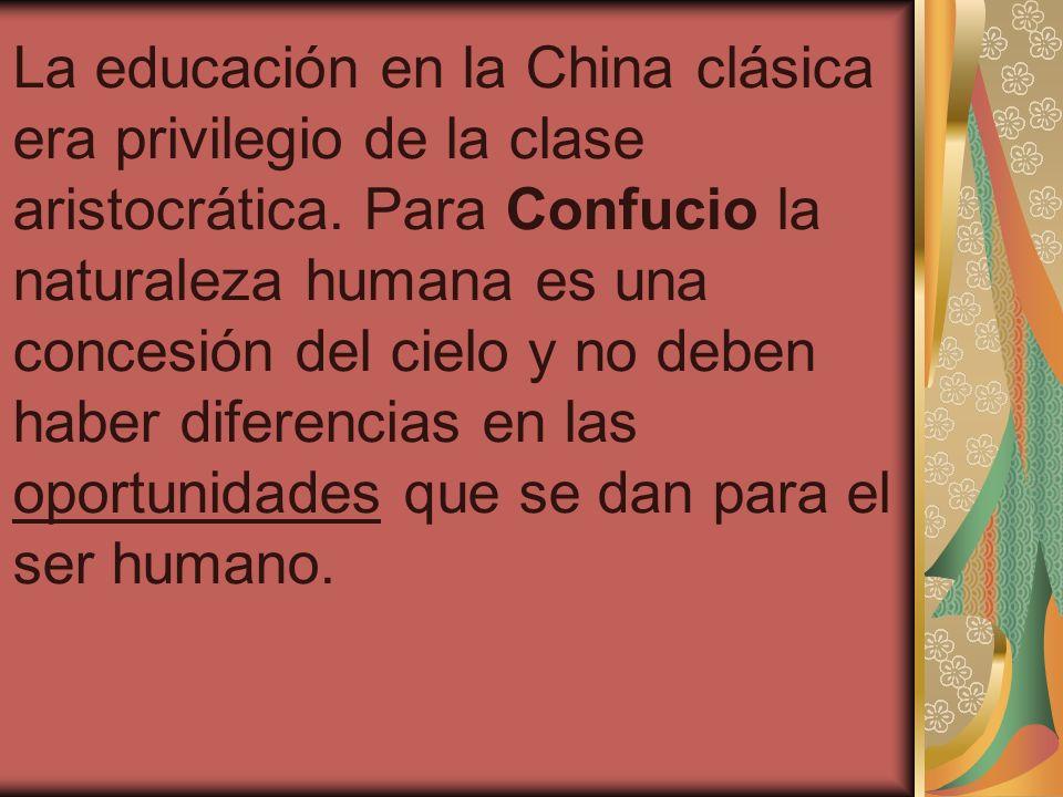 La educación en la China clásica era privilegio de la clase aristocrática. Para Confucio la naturaleza humana es una concesión del cielo y no deben ha