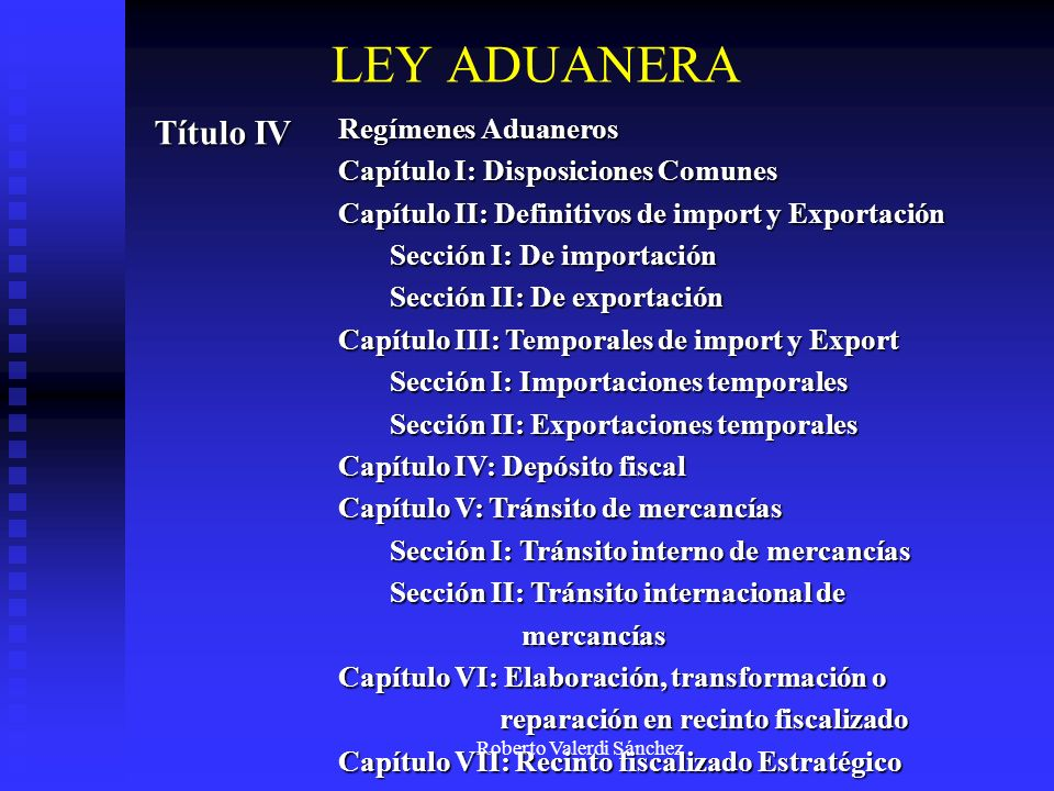 Roberto Valerdi Sánchez Título IV Regímenes Aduaneros Capítulo I: Disposiciones Comunes Capítulo II: Definitivos de import y Exportación Sección I: De