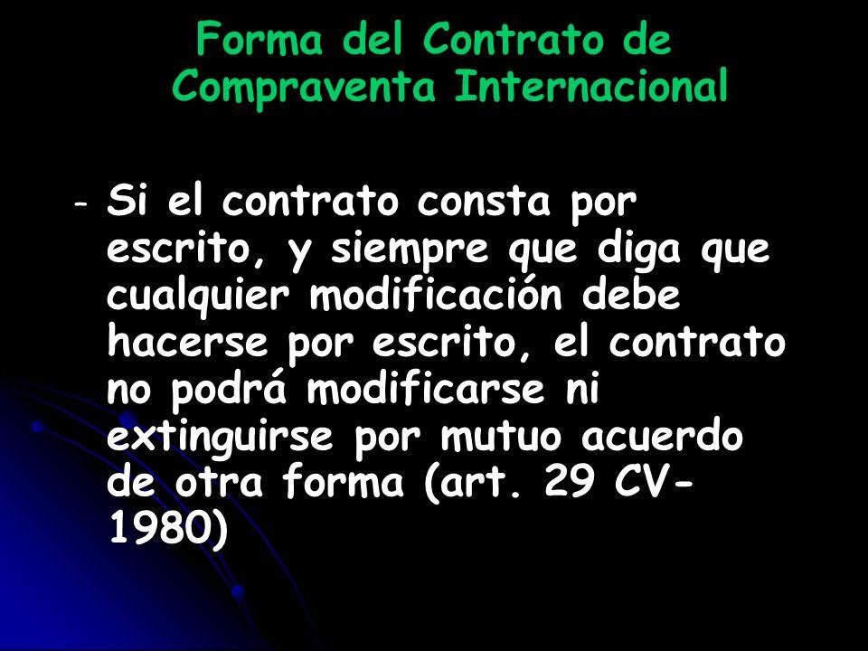 Forma del Contrato de Compraventa Internacional – – Si el contrato consta por escrito, y siempre que diga que cualquier modificación debe hacerse por