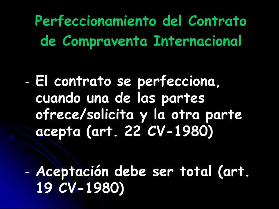 Perfeccionamiento del Contrato de Compraventa Internacional – – El contrato se perfecciona, cuando una de las partes ofrece/solicita y la otra parte a