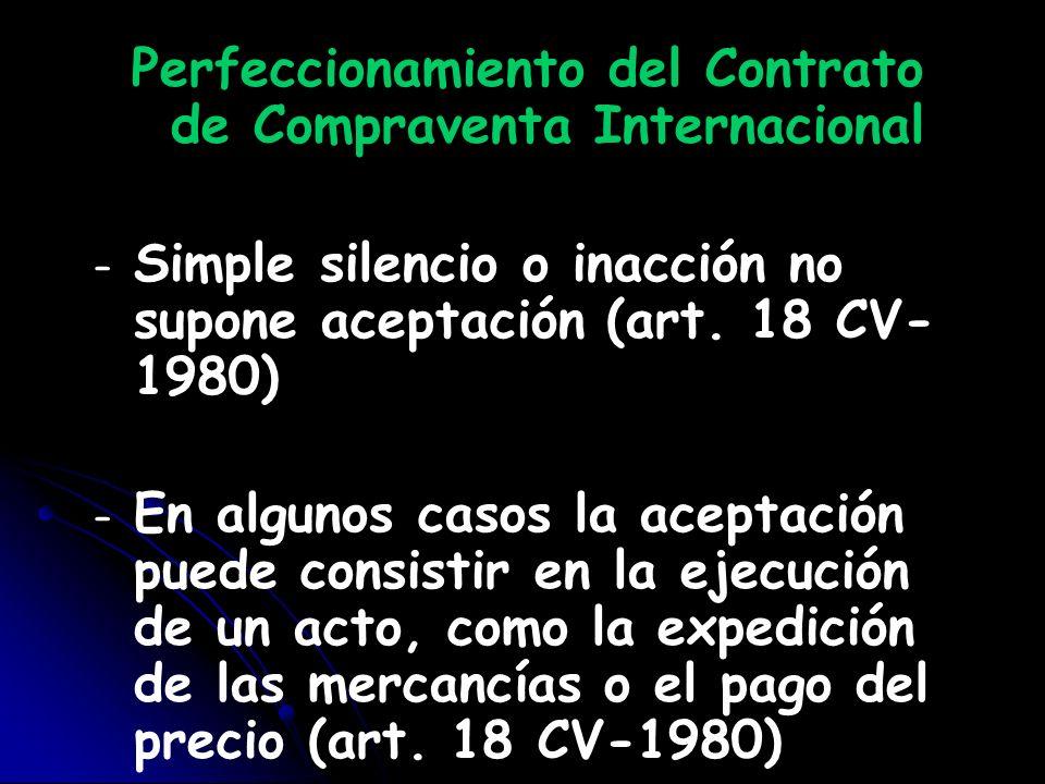 Perfeccionamiento del Contrato de Compraventa Internacional – – Simple silencio o inacción no supone aceptación (art. 18 CV- 1980) – – En algunos caso