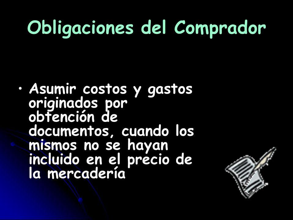 Obligaciones del Comprador Asumir costos y gastos originados por obtención de documentos, cuando los mismos no se hayan incluido en el precio de la me
