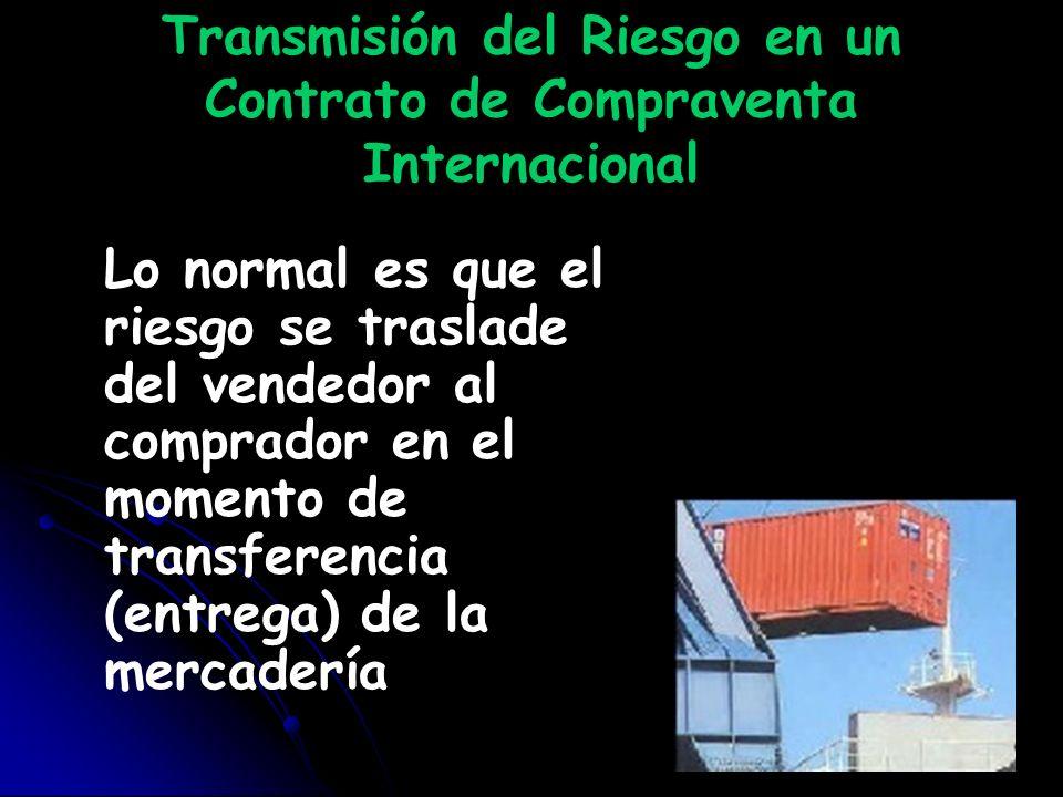 Transmisión del Riesgo en un Contrato de Compraventa Internacional Lo normal es que el riesgo se traslade del vendedor al comprador en el momento de t