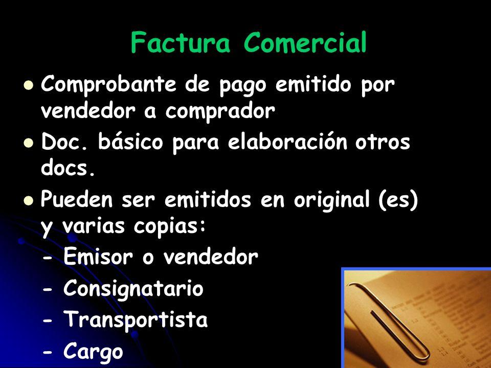 Factura Comercial Comprobante de pago emitido por vendedor a comprador Doc. básico para elaboración otros docs. Pueden ser emitidos en original (es) y