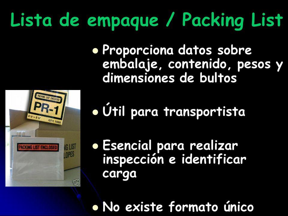 Lista de empaque / Packing List Proporciona datos sobre embalaje, contenido, pesos y dimensiones de bultos Útil para transportista Esencial para reali