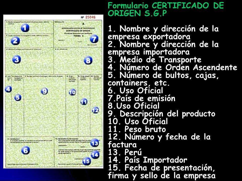 Formulario CERTIFICADO DE ORIGEN S.G.P 1. Nombre y dirección de la empresa exportadora 2. Nombre y dirección de la empresa importadora 3. Medio de Tra