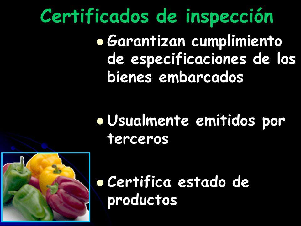 Certificados de inspección Garantizan cumplimiento de especificaciones de los bienes embarcados Usualmente emitidos por terceros Certifica estado de p
