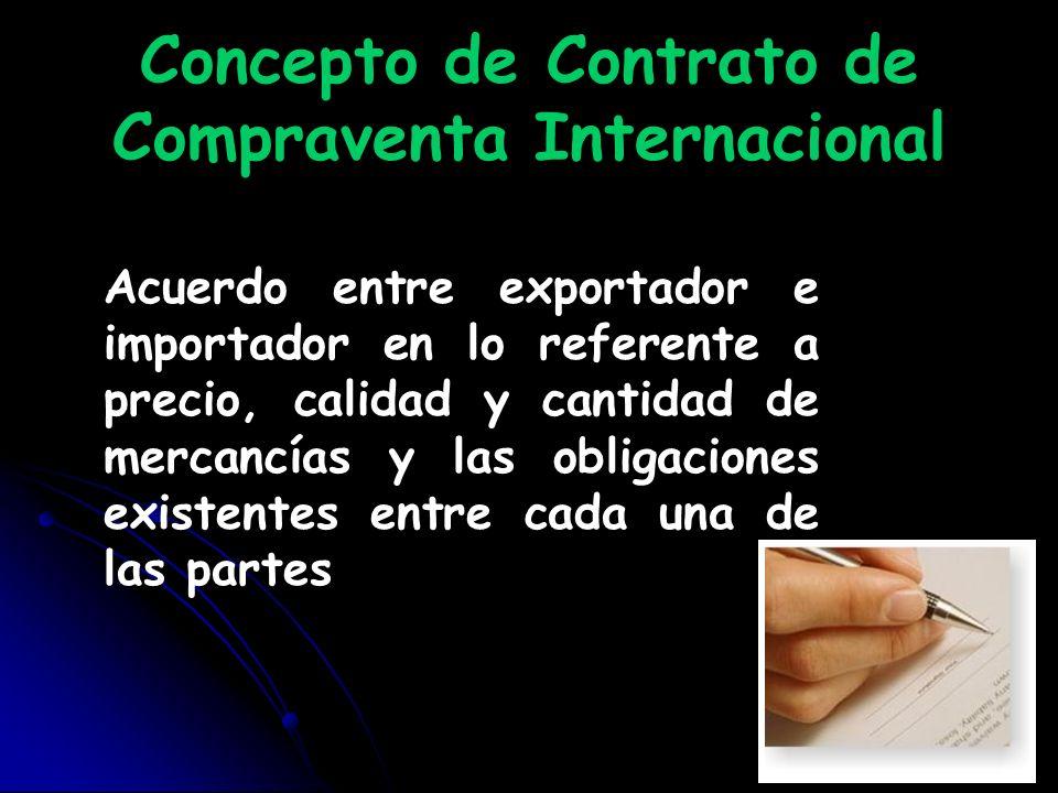 Concepto de Contrato de Compraventa Internacional Acuerdo entre exportador e importador en lo referente a precio, calidad y cantidad de mercancías y l