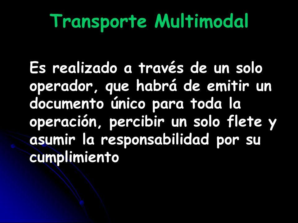 Transporte Multimodal Es realizado a través de un solo operador, que habrá de emitir un documento único para toda la operación, percibir un solo flete