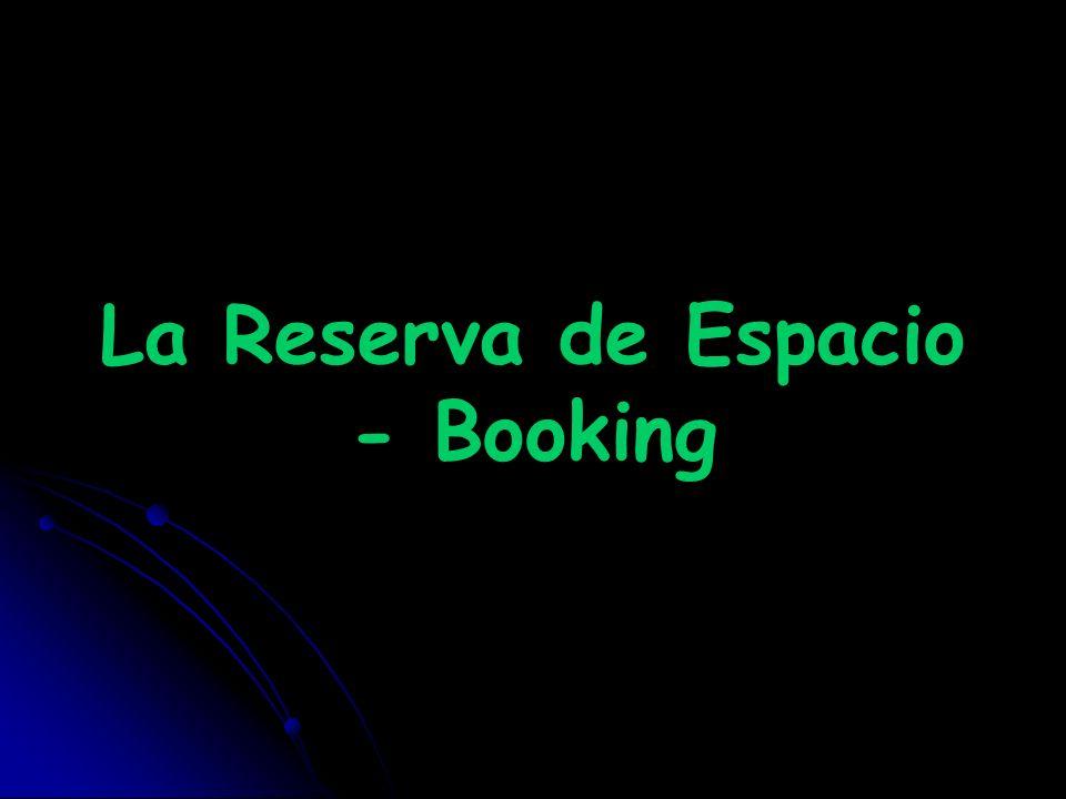 La Reserva de Espacio - Booking