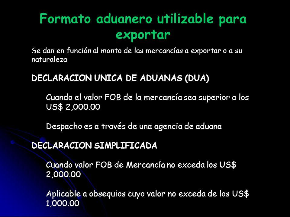 Formato aduanero utilizable para exportar Se dan en función al monto de las mercancías a exportar o a su naturaleza DECLARACION UNICA DE ADUANAS (DUA)