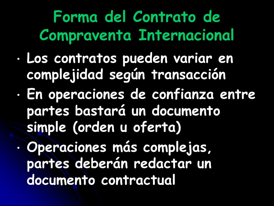 Forma del Contrato de Compraventa Internacional Los contratos pueden variar en complejidad según transacción En operaciones de confianza entre partes