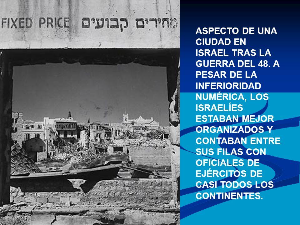 ASPECTO DE UNA CIUDAD EN ISRAEL TRAS LA GUERRA DEL 48. A PESAR DE LA INFERIORIDAD NUMÉRICA, LOS ISRAELÍES ESTABAN MEJOR ORGANIZADOS Y CONTABAN ENTRE S