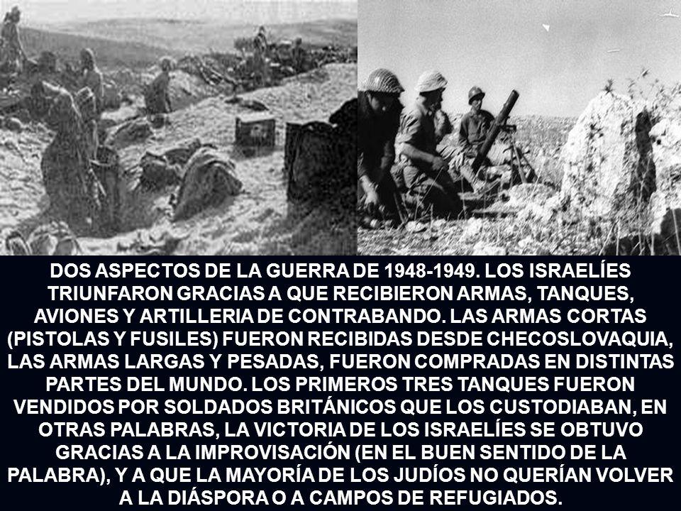 DOS ASPECTOS DE LA GUERRA DE 1948-1949. LOS ISRAELÍES TRIUNFARON GRACIAS A QUE RECIBIERON ARMAS, TANQUES, AVIONES Y ARTILLERIA DE CONTRABANDO. LAS ARM