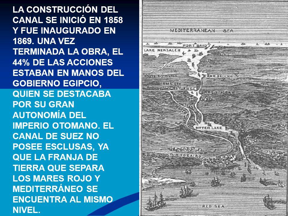 LA CONSTRUCCIÓN DEL CANAL SE INICIÓ EN 1858 Y FUE INAUGURADO EN 1869. UNA VEZ TERMINADA LA OBRA, EL 44% DE LAS ACCIONES ESTABAN EN MANOS DEL GOBIERNO