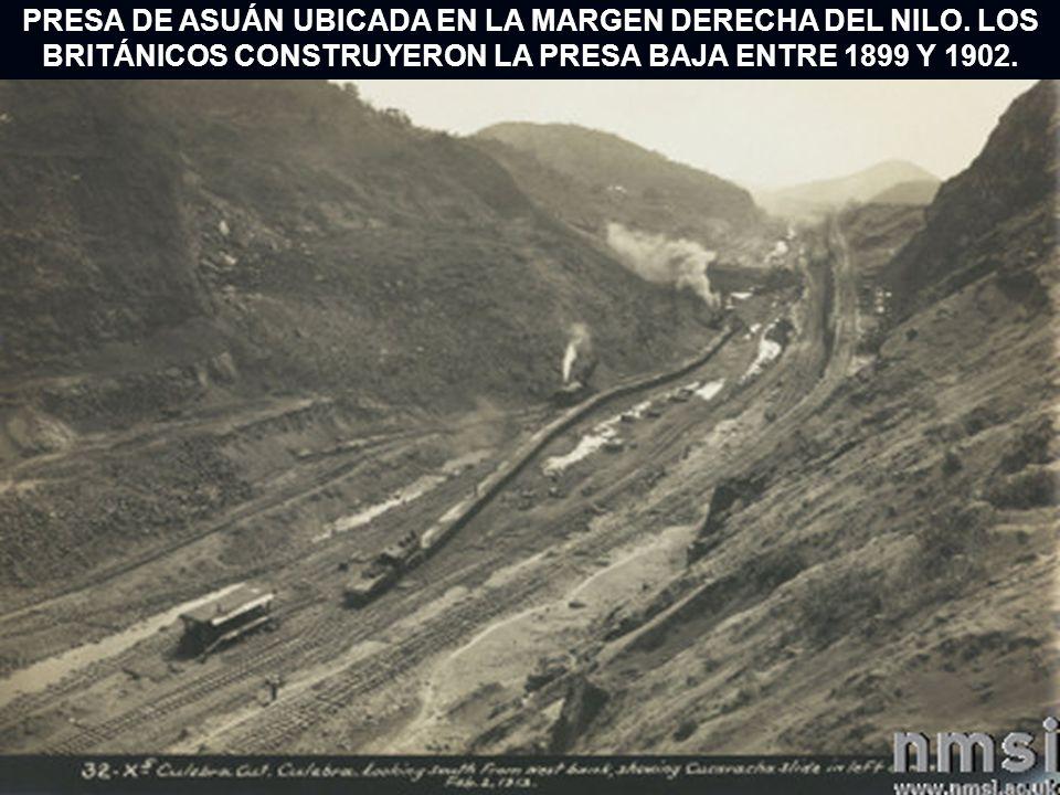PRESA DE ASUÁN UBICADA EN LA MARGEN DERECHA DEL NILO. LOS BRITÁNICOS CONSTRUYERON LA PRESA BAJA ENTRE 1899 Y 1902.