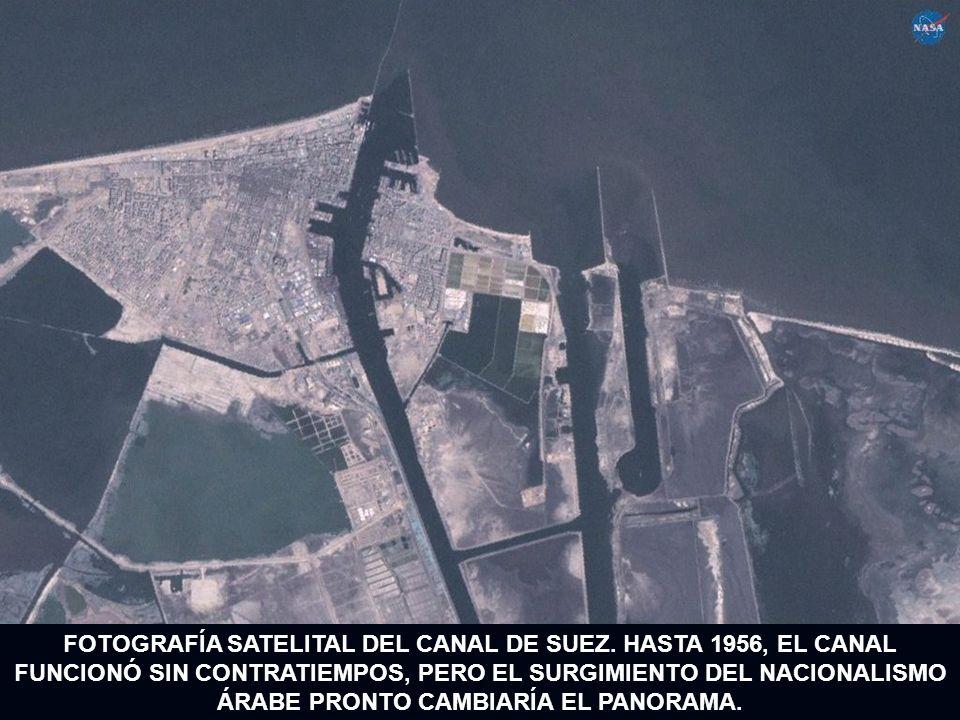 FOTOGRAFÍA SATELITAL DEL CANAL DE SUEZ. HASTA 1956, EL CANAL FUNCIONÓ SIN CONTRATIEMPOS, PERO EL SURGIMIENTO DEL NACIONALISMO ÁRABE PRONTO CAMBIARÍA E