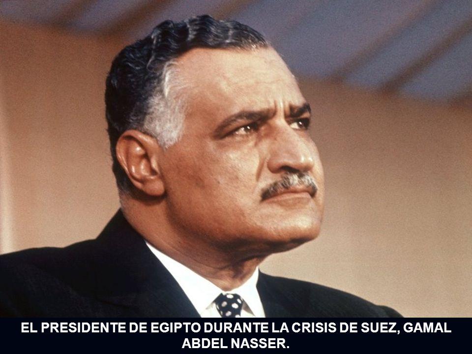 EL PRESIDENTE DE EGIPTO DURANTE LA CRISIS DE SUEZ, GAMAL ABDEL NASSER.