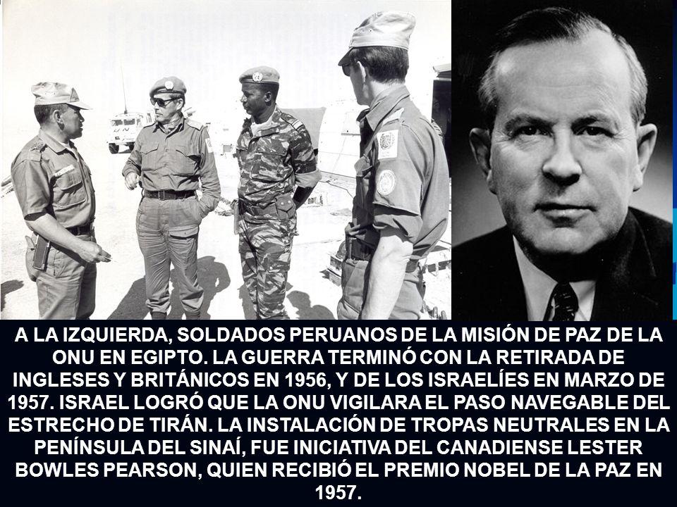A LA IZQUIERDA, SOLDADOS PERUANOS DE LA MISIÓN DE PAZ DE LA ONU EN EGIPTO. LA GUERRA TERMINÓ CON LA RETIRADA DE INGLESES Y BRITÁNICOS EN 1956, Y DE LO