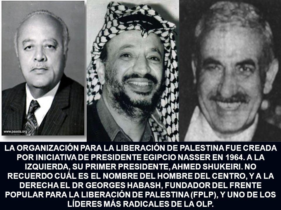 LA ORGANIZACIÓN PARA LA LIBERACIÓN DE PALESTINA FUE CREADA POR INICIATIVA DE PRESIDENTE EGIPCIO NASSER EN 1964. A LA IZQUIERDA, SU PRIMER PRESIDENTE,