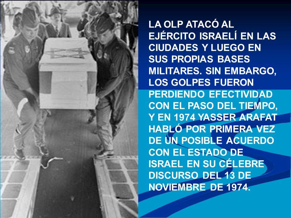 LA OLP ATACÓ AL EJÉRCITO ISRAELÍ EN LAS CIUDADES Y LUEGO EN SUS PROPIAS BASES MILITARES. SIN EMBARGO, LOS GOLPES FUERON PERDIENDO EFECTIVIDAD CON EL P