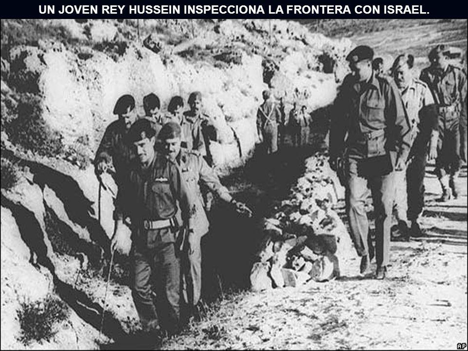 UN JOVEN REY HUSSEIN INSPECCIONA LA FRONTERA CON ISRAEL.