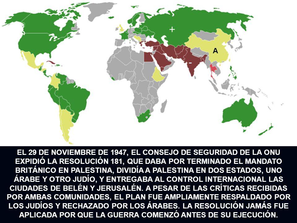 EL 29 DE NOVIEMBRE DE 1947, EL CONSEJO DE SEGURIDAD DE LA ONU EXPIDIÓ LA RESOLUCIÓN 181, QUE DABA POR TERMINADO EL MANDATO BRITÁNICO EN PALESTINA, DIV
