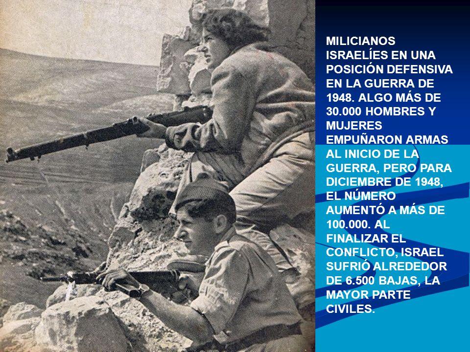 MILICIANOS ISRAELÍES EN UNA POSICIÓN DEFENSIVA EN LA GUERRA DE 1948. ALGO MÁS DE 30.000 HOMBRES Y MUJERES EMPUÑARON ARMAS AL INICIO DE LA GUERRA, PERO