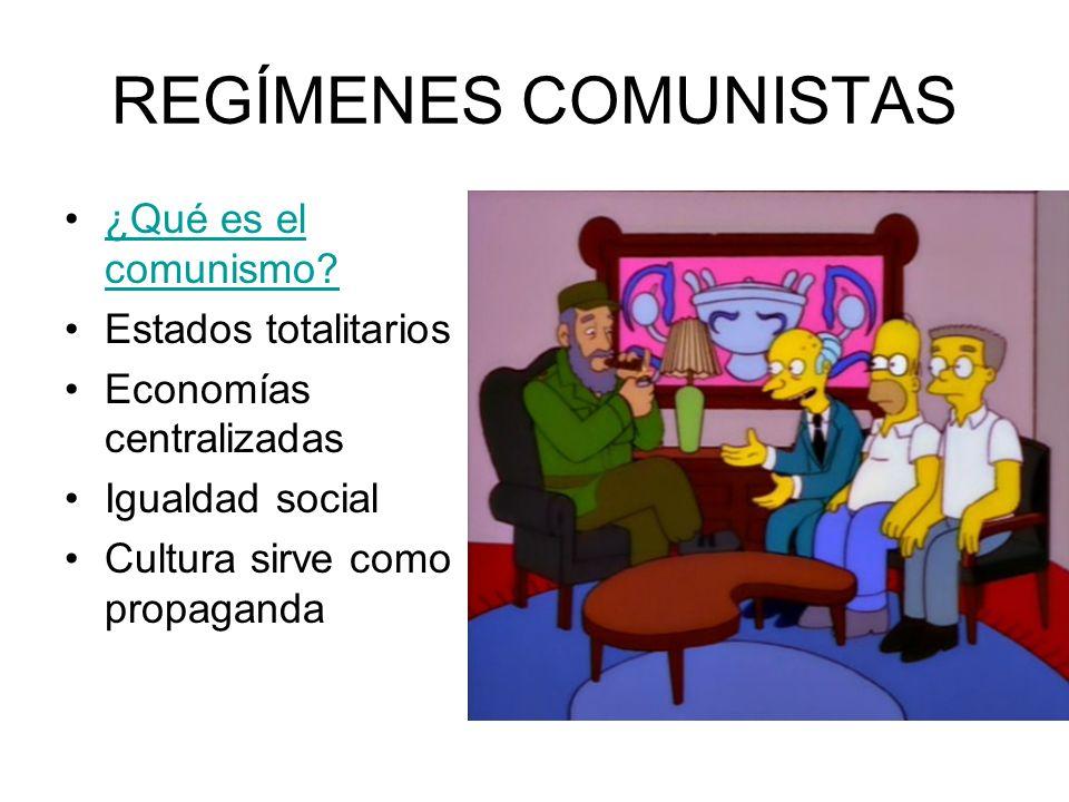 REGÍMENES COMUNISTAS ¿Qué es el comunismo?¿Qué es el comunismo? Estados totalitarios Economías centralizadas Igualdad social Cultura sirve como propag