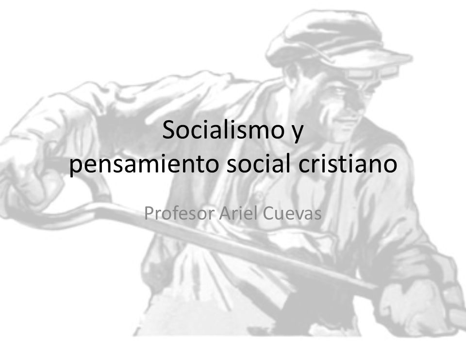 Socialismo y pensamiento social cristiano Profesor Ariel Cuevas