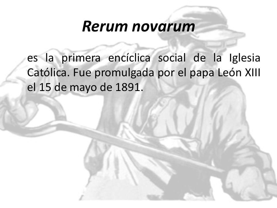 Rerum novarum es la primera encíclica social de la Iglesia Católica. Fue promulgada por el papa León XIII el 15 de mayo de 1891.