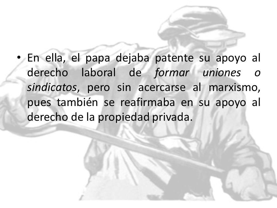 En ella, el papa dejaba patente su apoyo al derecho laboral de formar uniones o sindicatos, pero sin acercarse al marxismo, pues también se reafirmaba