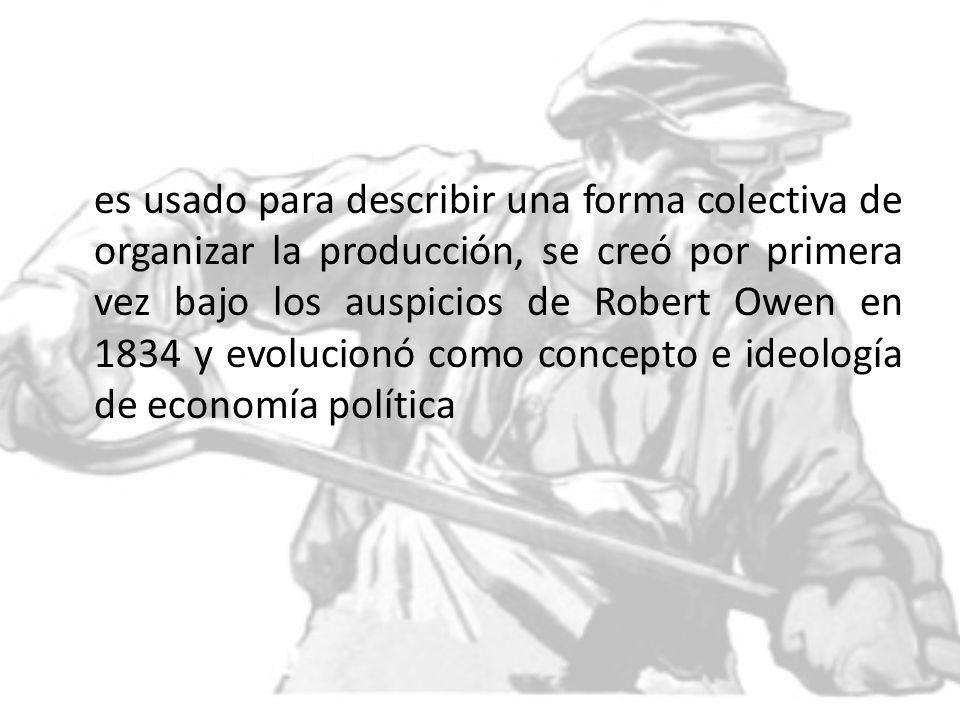 es usado para describir una forma colectiva de organizar la producción, se creó por primera vez bajo los auspicios de Robert Owen en 1834 y evolucionó