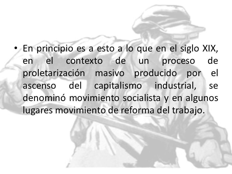En principio es a esto a lo que en el siglo XIX, en el contexto de un proceso de proletarización masivo producido por el ascenso del capitalismo indus