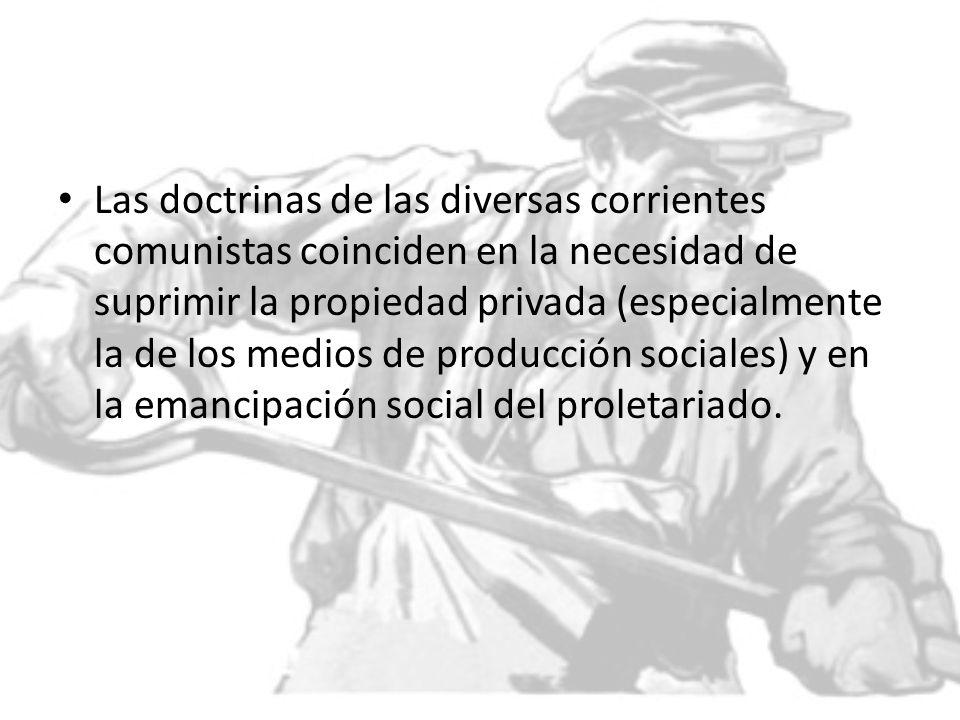 Las doctrinas de las diversas corrientes comunistas coinciden en la necesidad de suprimir la propiedad privada (especialmente la de los medios de prod