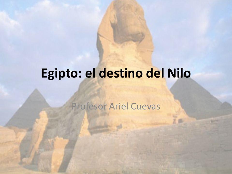 Egipto: el destino del Nilo Profesor Ariel Cuevas