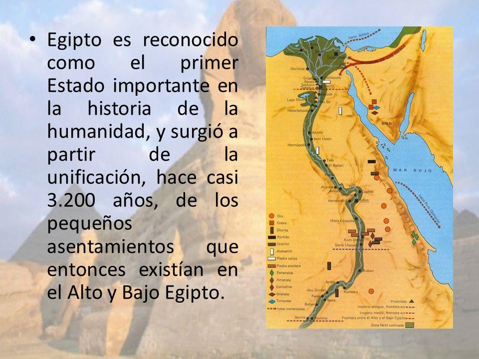 Egipto es reconocido como el primer Estado importante en la historia de la humanidad, y surgió a partir de la unificación, hace casi 3.200 años, de lo