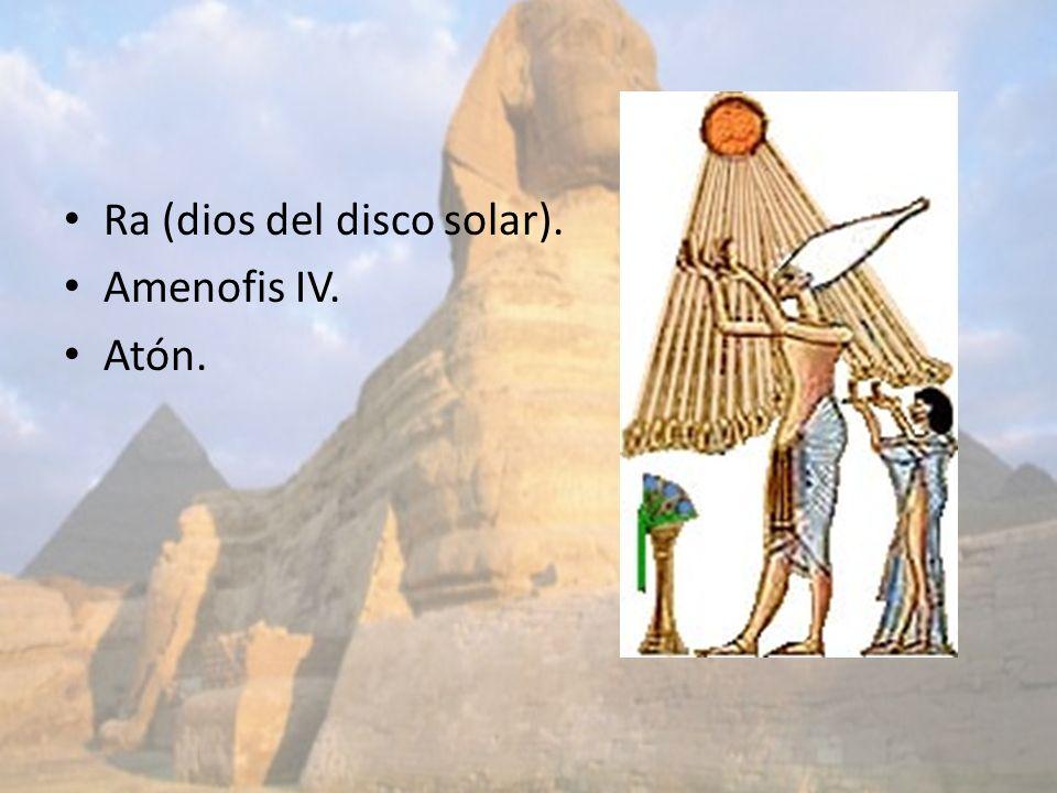 Ra (dios del disco solar). Amenofis IV. Atón.
