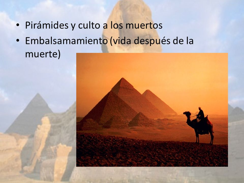 Pirámides y culto a los muertos Embalsamamiento (vida después de la muerte)