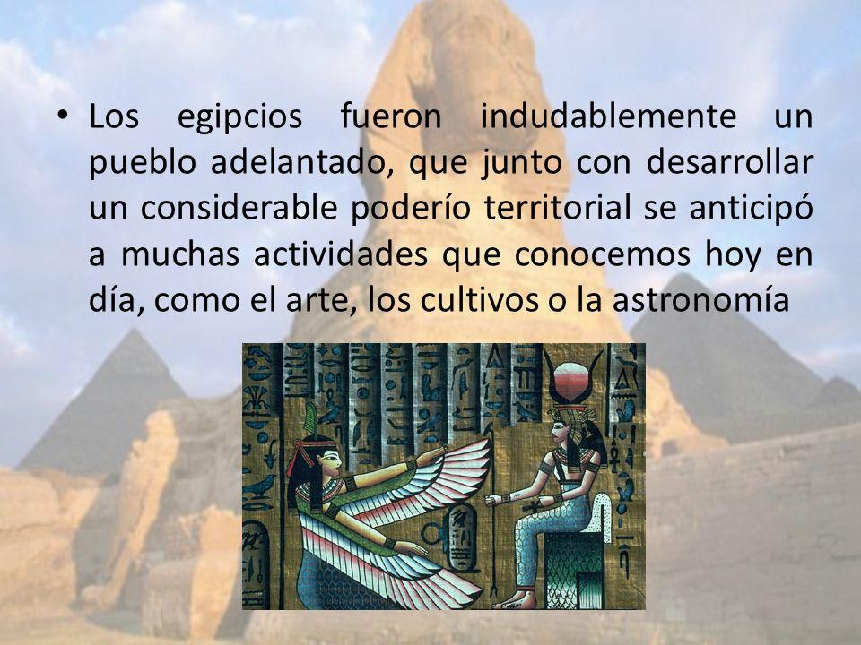 Los egipcios fueron indudablemente un pueblo adelantado, que junto con desarrollar un considerable poderío territorial se anticipó a muchas actividade