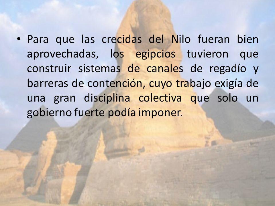 Para que las crecidas del Nilo fueran bien aprovechadas, los egipcios tuvieron que construir sistemas de canales de regadío y barreras de contención,