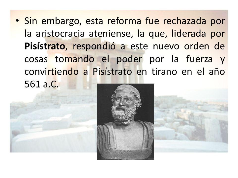 Sin embargo, esta reforma fue rechazada por la aristocracia ateniense, la que, liderada por Pisístrato, respondió a este nuevo orden de cosas tomando