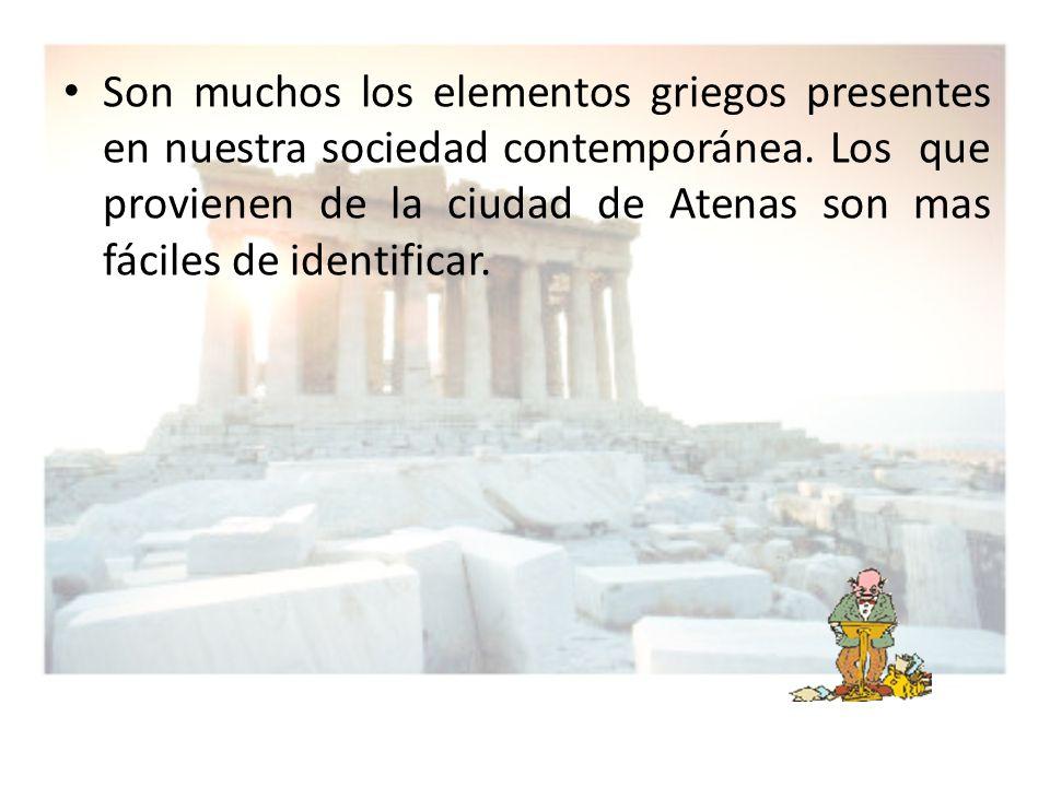 Son muchos los elementos griegos presentes en nuestra sociedad contemporánea. Los que provienen de la ciudad de Atenas son mas fáciles de identificar.