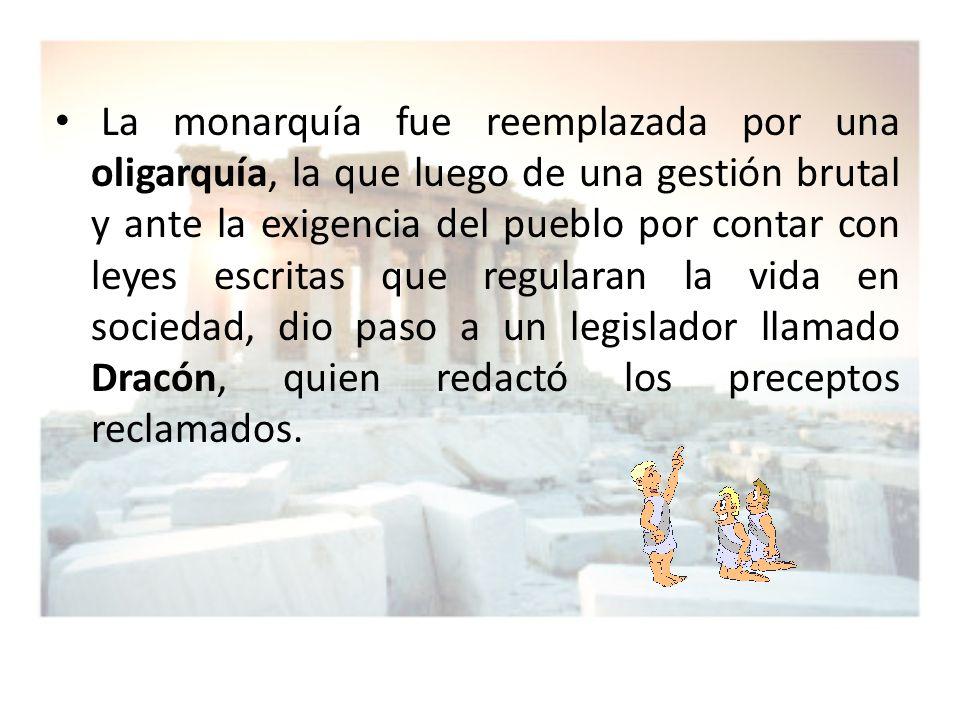 La monarquía fue reemplazada por una oligarquía, la que luego de una gestión brutal y ante la exigencia del pueblo por contar con leyes escritas que r